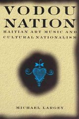 Vodou Nation - Haitian Art Music and Cultural Nationalism | Michael Largey |