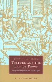 Torture and the Law of Proof - Europe and England in the Ancient Regime