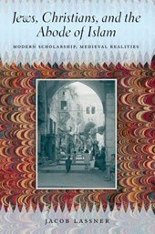 Jews, Christians and the Abode of Islam - Modern Scholarship, Medieval Realities