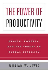 The Power of Productivity - Wealth, Poverty and the Threat to Global Stability | W Lewis |