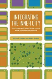 Integrating the Inner City - The Promise and Perils of Mixed-Income Public Housing Transformation