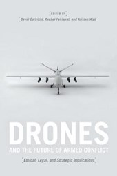 Drones and the Future of Armed Conflict - Ethical, Legal, and Strategic Implications