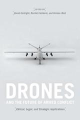 Drones and the Future of Armed Conflict - Ethical, Legal, and Strategic Implications | David Cortright |