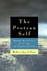 The Protean Self - Human Resilience in an Age of Fragmentation | Robert J Lifton |