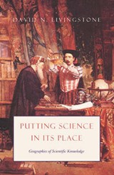 Putting Science in its Place - Geographies of Sceintific Knowledge | David N Livingstone |