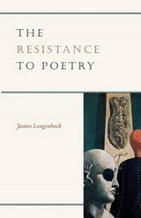 The Resistance to Poetry | James Longenbach |