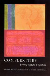Complexities - Beyond Nature and Nurture | Susan Mckinnon |