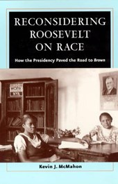 Reconsidering Roosevelt on Race - How the Presidency Paved the Road to BROWN