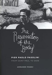 The Resurrection of the Body - Pier Paolo Pasolini between Saint Paul and Sade