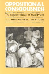 Oppositional Consciousness - The Subjective Roots of Social Protest | Jane J Mansbridge |