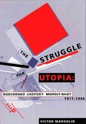Struggle for utopia: rodchenko, lissitzky, moholy-nagy, 1917-46