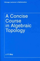 A Concise Course in Algebraic Topology (Paper) | J P May |