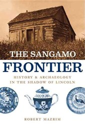The Sangamo Frontier - History and Archaeology in the Shadow of Lincoln