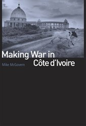 Making War in Cote d'Ivoire | Mike McGovern |