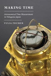 Making Time - Astronomical Time Measurement in Tokugawa Japan | Yulia Frumer |