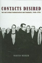 Contacts Desired - Gay and Lesbian Communications and Community, 1940s - 1970s | Martin Meeker |