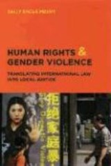 Human Rights and Gender Violence - Translating International Law into Local Justice | Sally Engle Merry |