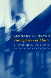 The Spheres of Music - A Gathering of Essays | Leonard Meyer |