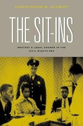 The Sit-Ins - Protest and Legal Change in the Civil Rights Era | Christopher Schmidt |