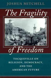 The Fragility of Freedom - Tocqueville on Religion Democracy, and the American Future (Paper)