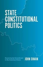 State Constitutional Politics - Governing by Amendment in the American State
