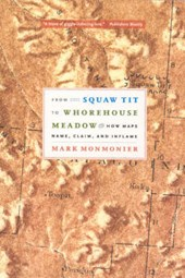 From Squam Tit to Whorehouse Meadow - How Maps Name, Claim and Inflame
