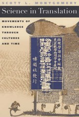Scienc in Translation - Movements of Knowledge Through Cultures & Time | Scott L Montgomery |