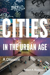 Cities in the Urban Age - A Dissent | Robert Beauregard |
