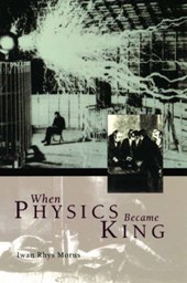 When Physics Became King | Iwan Rhys Morus |
