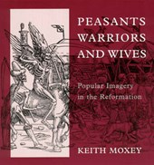 Moxey, K: Peasants, Warriors and Wives - Popular Imagery in