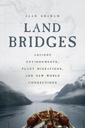 Land Bridges - Ancient Environments, Plant Migrations, and New World Connections | Alan Graham |