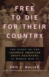 Free to Die for Their Country - The Story of the Japanese Amercan Draft Resisters in World War II | Eric L Muller |
