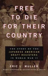 Free to Die for Their Country - The Story of the Japanese Amercan Draft Resisters in World War II