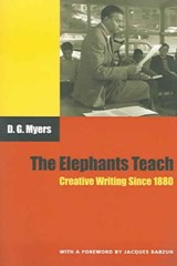 The Elephants Teach - Creative Writing Since 1880 | D G Myers |