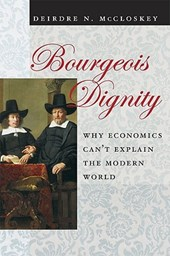 Bourgeois Dignity - Why Economics Can't Explain the Modern World