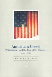 American Creed - Philanthropy and the Rise of Civil Society, 1700-1865 | Kathleen D Mccarthy |