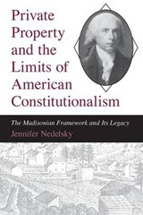 Private Property & the Limits of American Constitutionalism (Paper) | Nedelsky |