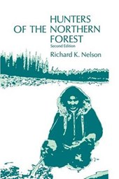 Nelson, R: Hunters of the Northern Forest