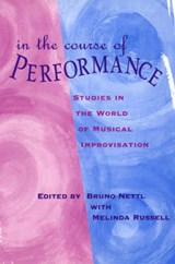 In the Course of the Performance - Studies in the World of Musical Improvisation (Paper) | Bruno Nettl |