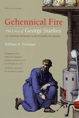 Gehennical Fire - The Lives of George Starkey, an American Alchemist in the Scientific Revolution | William R Newman |