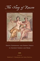 The Sleep of Reason - Erotic Experience & Sexual Ethics in Ancient Greece & Rome | Martha Nussbaum |