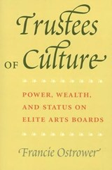 Trustees of Culture - Power, Wealth and Status on Elite Arts Boards | Francie Ostrower |