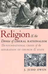 Religion & the Demise of Liberal Rationalism - The Foundational Crisis of the Separation of Church & State | Jj Owen |
