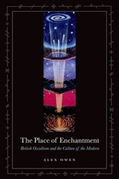 The Place of Enchantment - British Occultism and the Culture of the Modern