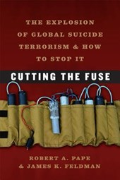 Cutting the Fuse - The Explosion of Global Suicide  Terrorism and How to Stop It