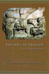 The Soul of Tragedy - Essays on Athenian Drama