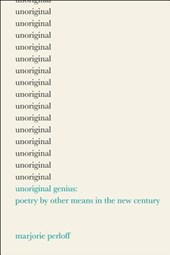 Unoriginal Genius - Poetry by Other Means in the New Century