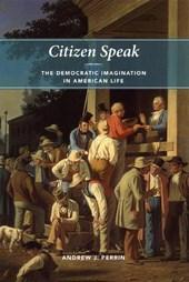 Perrin, A: Citizen Speak - The Democratic Imagination in Ame