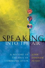 Speaking into the Air - A History of the Idea of Communication | Jd Peters |
