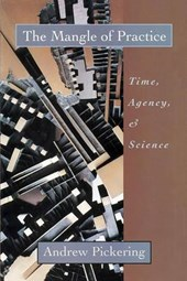 The Mangle of Practice - Time, Agency, & Science